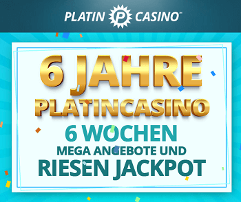 6 Jahre Platin Casino jetzt anmelden und gewinnen